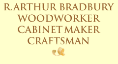 R A Bradbury, Wood Worker, Cabinet Maker, Craftsman